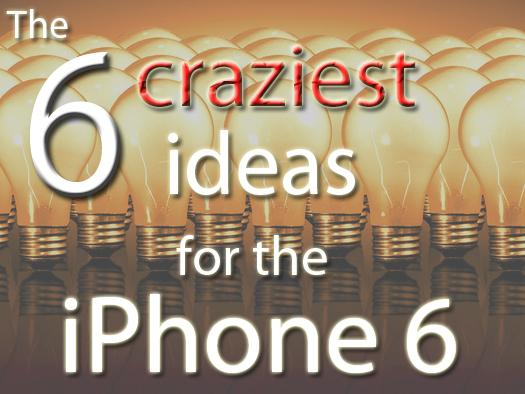 In Pictures: The 6 craziest ideas for the iPhone 6
